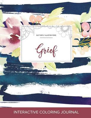 Adult Coloring Journal: Grief (Butterfly Illustrations, Nautical Floral) (Paperback)