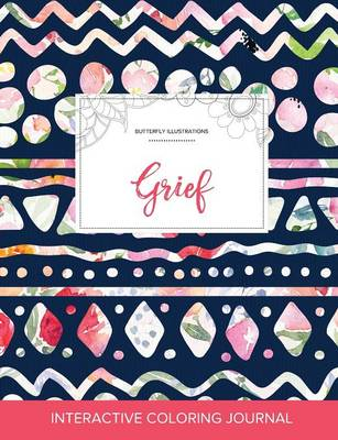 Adult Coloring Journal: Grief (Butterfly Illustrations, Tribal Floral) (Paperback)