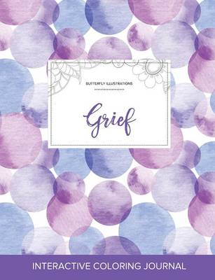 Adult Coloring Journal: Grief (Butterfly Illustrations, Purple Bubbles) (Paperback)