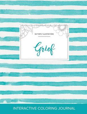 Adult Coloring Journal: Grief (Butterfly Illustrations, Turquoise Stripes) (Paperback)