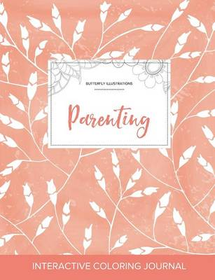 Adult Coloring Journal: Parenting (Butterfly Illustrations, Peach Poppies) (Paperback)