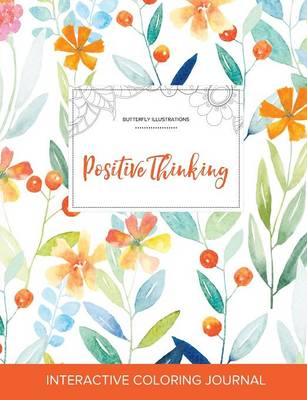 Adult Coloring Journal: Positive Thinking (Butterfly Illustrations, Springtime Floral) (Paperback)