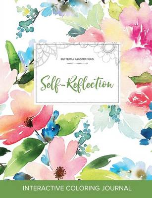 Adult Coloring Journal: Self-Reflection (Butterfly Illustrations, Pastel Floral) (Paperback)