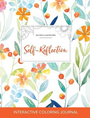 Adult Coloring Journal: Self-Reflection (Butterfly Illustrations, Springtime Floral) (Paperback)
