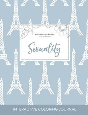 Adult Coloring Journal: Sexuality (Butterfly Illustrations, Eiffel Tower) (Paperback)