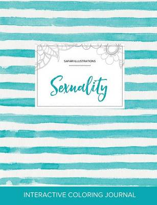Adult Coloring Journal: Sexuality (Safari Illustrations, Turquoise Stripes) (Paperback)