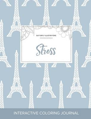 Adult Coloring Journal: Stress (Butterfly Illustrations, Eiffel Tower) (Paperback)