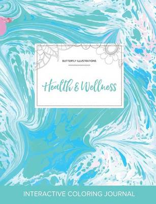 Adult Coloring Journal: Health & Wellness (Butterfly Illustrations, Turquoise Marble) (Paperback)