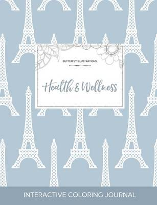 Adult Coloring Journal: Health & Wellness (Butterfly Illustrations, Eiffel Tower) (Paperback)