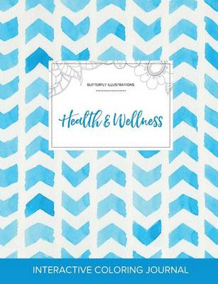 Adult Coloring Journal: Health & Wellness (Butterfly Illustrations, Watercolor Herringbone) (Paperback)