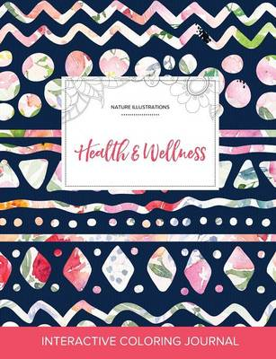 Adult Coloring Journal: Health & Wellness (Nature Illustrations, Tribal Floral) (Paperback)