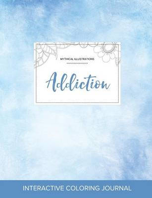 Adult Coloring Journal: Addiction (Mythical Illustrations, Clear Skies) (Paperback)