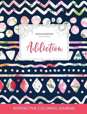 Adult Coloring Journal: Addiction (Turtle Illustrations, Tribal Floral) (Paperback)