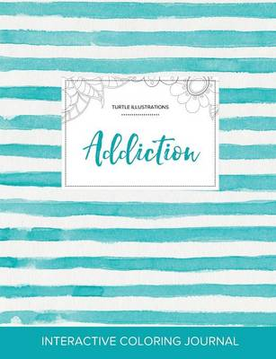 Adult Coloring Journal: Addiction (Turtle Illustrations, Turquoise Stripes) (Paperback)