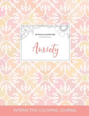 Adult Coloring Journal: Anxiety (Mythical Illustrations, Pastel Elegance) (Paperback)