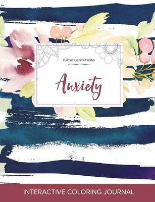 Adult Coloring Journal: Anxiety (Turtle Illustrations, Nautical Floral) (Paperback)