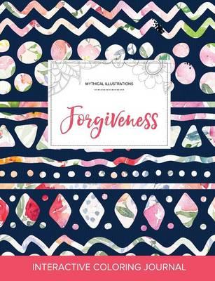 Adult Coloring Journal: Forgiveness (Mythical Illustrations, Tribal Floral) (Paperback)