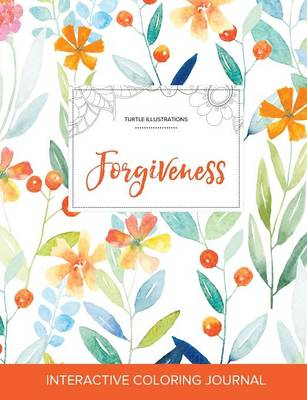 Adult Coloring Journal: Forgiveness (Turtle Illustrations, Springtime Floral) (Paperback)