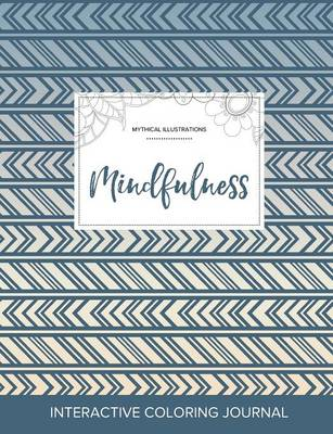 Adult Coloring Journal: Mindfulness (Mythical Illustrations, Tribal) (Paperback)