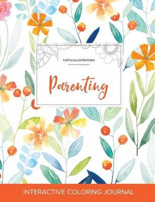 Adult Coloring Journal: Parenting (Turtle Illustrations, Springtime Floral) (Paperback)