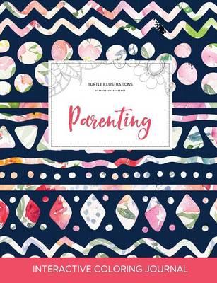 Adult Coloring Journal: Parenting (Turtle Illustrations, Tribal Floral) (Paperback)