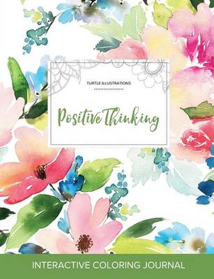 Adult Coloring Journal: Positive Thinking (Turtle Illustrations, Pastel Floral) (Paperback)