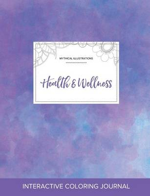 Adult Coloring Journal: Health & Wellness (Mythical Illustrations, Purple Mist) (Paperback)