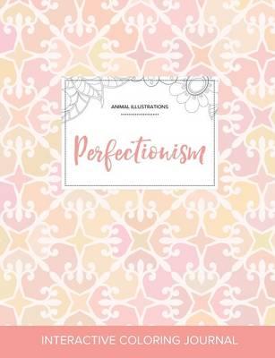 Adult Coloring Journal: Perfectionism (Animal Illustrations, Pastel Elegance) (Paperback)