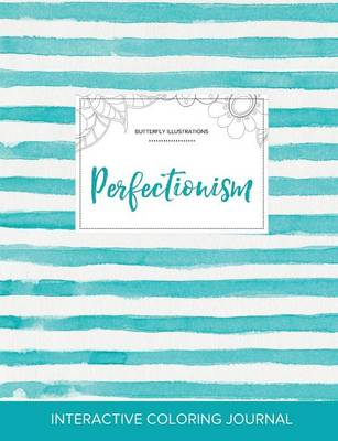 Adult Coloring Journal: Perfectionism (Butterfly Illustrations, Turquoise Stripes) (Paperback)