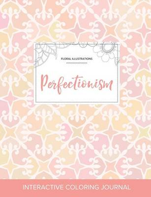 Adult Coloring Journal: Perfectionism (Floral Illustrations, Pastel Elegance) (Paperback)