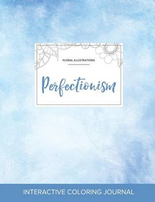 Adult Coloring Journal: Perfectionism (Floral Illustrations, Clear Skies) (Paperback)