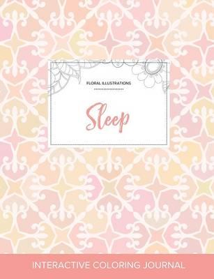 Adult Coloring Journal: Sleep (Floral Illustrations, Pastel Elegance) (Paperback)