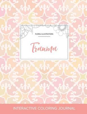Adult Coloring Journal: Trauma (Floral Illustrations, Pastel Elegance) (Paperback)