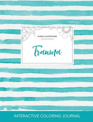 Adult Coloring Journal: Trauma (Floral Illustrations, Turquoise Stripes) (Paperback)