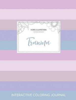 Adult Coloring Journal: Trauma (Floral Illustrations, Pastel Stripes) (Paperback)