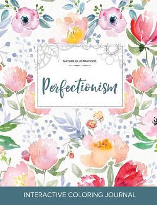 Adult Coloring Journal: Perfectionism (Nature Illustrations, La Fleur) (Paperback)