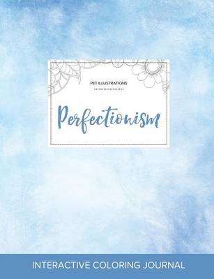 Adult Coloring Journal: Perfectionism (Pet Illustrations, Clear Skies) (Paperback)
