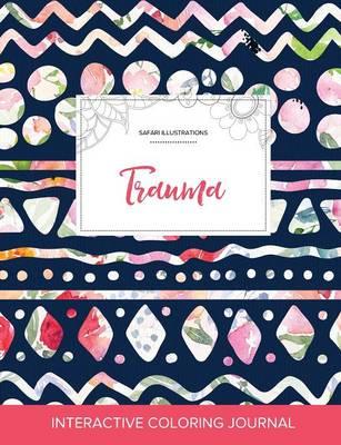 Adult Coloring Journal: Trauma (Safari Illustrations, Tribal Floral) (Paperback)