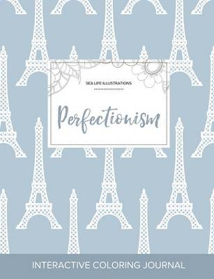 Adult Coloring Journal: Perfectionism (Sea Life Illustrations, Eiffel Tower) (Paperback)