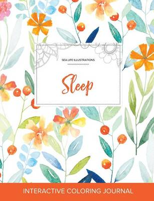 Adult Coloring Journal: Sleep (Sea Life Illustrations, Springtime Floral) (Paperback)