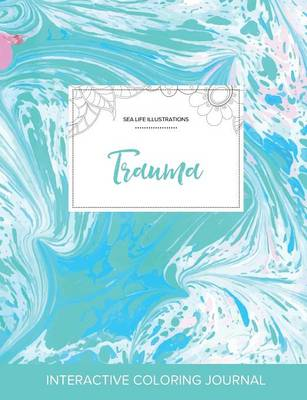 Adult Coloring Journal: Trauma (Sea Life Illustrations, Turquoise Marble) (Paperback)