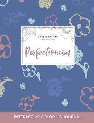 Adult Coloring Journal: Perfectionism (Turtle Illustrations, Simple Flowers) (Paperback)