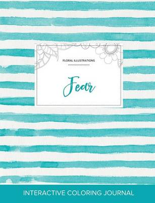 Adult Coloring Journal: Fear (Floral Illustrations, Turquoise Stripes) (Paperback)
