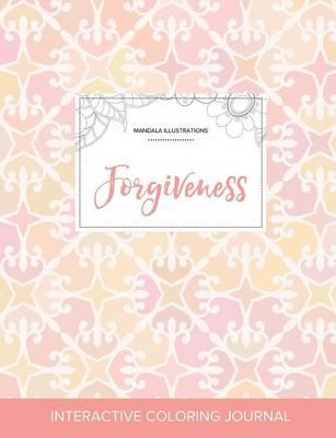 Adult Coloring Journal: Forgiveness (Mandala Illustrations, Pastel Elegance) (Paperback)