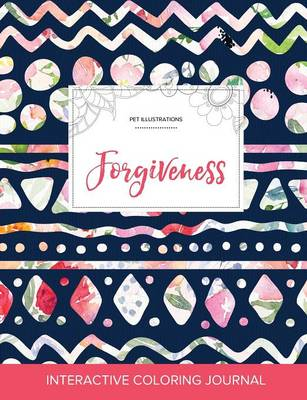 Adult Coloring Journal: Forgiveness (Pet Illustrations, Tribal Floral) (Paperback)