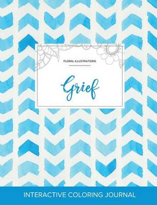 Adult Coloring Journal: Grief (Floral Illustrations, Watercolor Herringbone) (Paperback)