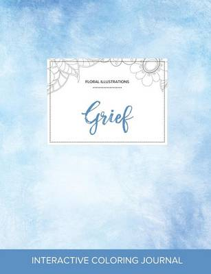 Adult Coloring Journal: Grief (Floral Illustrations, Clear Skies) (Paperback)