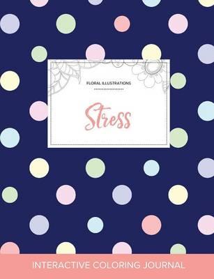 Adult Coloring Journal: Stress (Floral Illustrations, Polka Dots) (Paperback)