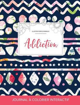 Journal de Coloration Adulte: Addiction (Illustrations D'Animaux, Floral Tribal) (Paperback)