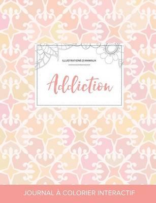 Journal de Coloration Adulte: Addiction (Illustrations D'Animaux, Elegance Pastel) (Paperback)